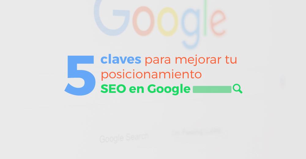 5 claves para mejorar tu posicionamiento SEO en Google